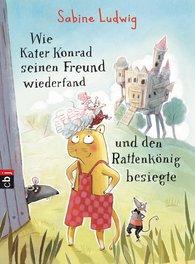 Sabine  Ludwig - Wie Kater Konrad seinen Freund wiederfand und den Rattenkönig besiegte