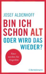 Josef  Aldenhoff - Bin ich schon alt - oder wird das wieder?