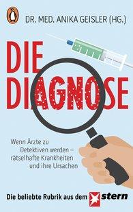 Dr. med. Anika  Geisler  (Hrsg.) - Die Diagnose