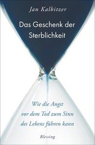Jan  Kalbitzer - Das Geschenk der Sterblichkeit