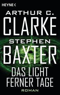 Arthur C.  Clarke, Stephen  Baxter - Das Licht ferner Tage