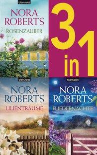 Nora  Roberts - Die Blüten-Trilogie: - Rosenzauber / Lilienträume / Fliedernächte (3in1-Bundle)