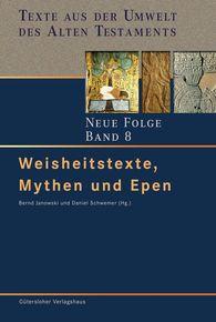 Bernd  Janowski  (Hrsg.), Daniel  Schwemer  (Hrsg.) - Weisheitstexte, Mythen und Epen