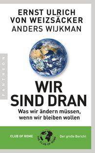 Ernst Ulrich von Weizsäcker, Anders  Wijkman - Wir sind dran. Club of Rome: Der große Bericht