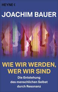 Joachim  Bauer - Wie wir werden, wer wir sind