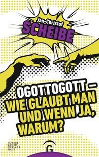 Jan-Christof  Scheibe - Ogottogott - Wie glaubt man und wenn ja, warum?