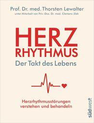 Thorsten  Lewalter - Herzrhythmus – Der Takt des Lebens. Herzrhythmusstörungen verstehen und behandeln