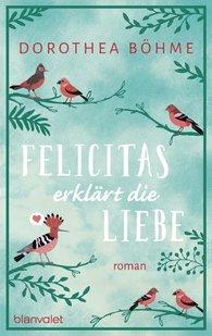 Dorothea  Böhme - Felicitas erklärt die Liebe
