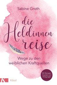 Sabine  Groth - Die Heldinnenreise