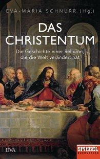 Eva-Maria  Schnurr  (Hrsg.) - Das Christentum