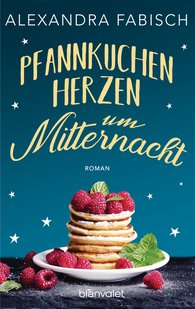 Alexandra  Fabisch - Pfannkuchenherzen um Mitternacht