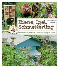 Sébastien  Levret - Biene, Igel, Schmetterling. So wird Ihr Garten zum Naturparadies.