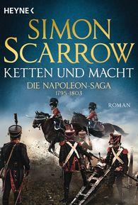 Simon  Scarrow - Ketten und Macht - Die Napoleon-Saga 1795 - 1803