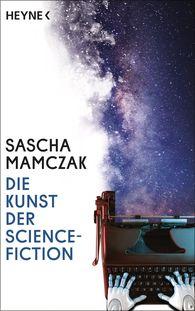 Sascha  Mamczak - Die Kunst der Science-Fiction