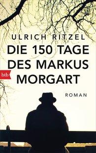 Ulrich  Ritzel - Die 150 Tage des Markus Morgart