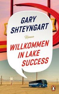 Gary  Shteyngart - Willkommen in Lake Success