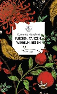 Katherine  Mansfield - Fliegen, tanzen, wirbeln, beben