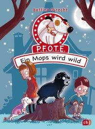 Bettina  Obrecht - P.F.O.T.E. - Ein Mops wird wild