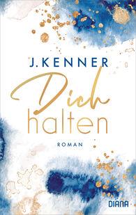 J.  Kenner - Dich halten (Stark 5)