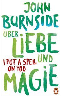 John  Burnside - Über Liebe und Magie – I Put a Spell on You