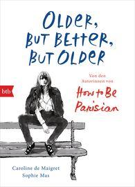 Caroline  de Maigret, Sophie  Mas - Older, but Better, but Older: Von den Autorinnen von How to Be Parisian Wherever You Are
