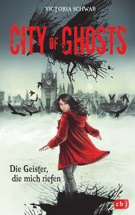 Victoria  Schwab - City of Ghosts - Die Geister, die mich riefen