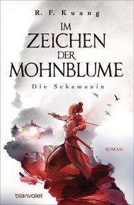 R.F.  Kuang - Im Zeichen der Mohnblume - Die Schamanin