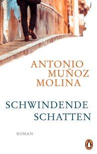 Antonio  Muñoz Molina - Schwindende Schatten