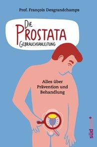 François  Desgrandchamps - Die Prostata - Gebrauchsanleitung