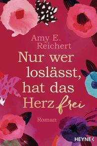Amy E.  Reichert - Nur wer loslässt, hat das Herz frei