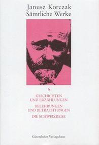 Janusz  Korczak - Geschichten und Erzählungen. Belehrungen und Betrachtungen. Die Schweizreise.