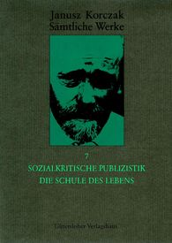 Janusz  Korczak - Sozialkritische Publizistik. Die Schule des Lebens