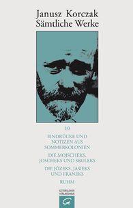 Janusz  Korczak - Eindrücke und Notizen aus Sommerkolonien. Die Mojscheks, Joscheks und Sruleks. Die Józeks, Jasieks und Franeks. Ruhm.