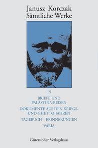 Janusz  Korczak - Briefe und Palästina-Reisen; Dokumente aus den Kriegs- und Ghetto-Jahren; Tagebuch - Erinnerungen; Varia