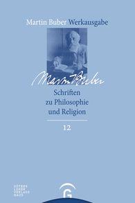 Martin  Buber, Ashraf  Noor  (Hrsg.) - Schriften zu Philosophie und Religion