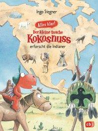 Ingo  Siegner - Alles klar! Der kleine Drache Kokosnuss erforscht die Indianer
