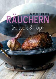 Gabriele  Redden Rosenbaum - Räuchern in Wok und Topf - einfache Rezepte für einzigartige Geschmackserlebnisse. Für Fisch, Fleisch und Gemüse