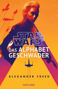 Alexander  Freed - Star Wars™ - Das Alphabet-Geschwader