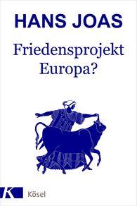 Hans  Joas - Friedensprojekt Europa?