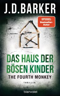 J.D.  Barker - The Fourth Monkey - Das Haus der bösen Kinder