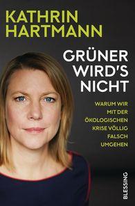 Kathrin  Hartmann - Grüner wird's nicht
