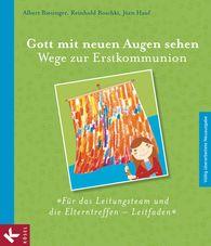 Albert  Biesinger, Reinhold  Boschki, Jörn  Hauf - Gott mit neuen Augen sehen. Wege zur Erstkommunion  - Für das Leitungsteam und die Elterntreffen - Leitfaden