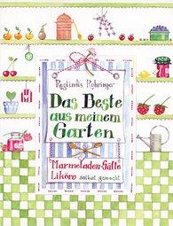 Reglindis  Rohringer - Das Beste aus meinem Garten