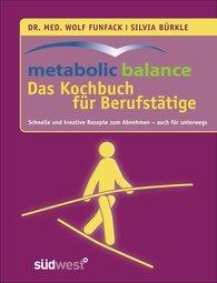 Dr. med. Wolf  Funfack, Silvia  Bürkle - metabolic balance Das Kochbuch für Berufstätige