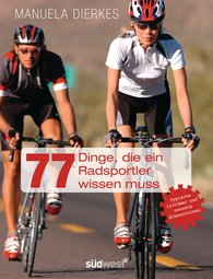 Manuela  Dierkes - 77 Dinge, die ein Radsportler wissen muss
