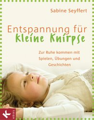 Sabine  Seyffert - Entspannung für kleine Knirpse