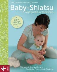 Karin  Kalbantner-Wernicke, Tina  Haase - Baby-Shiatsu - Glücksgriffe für Winzlinge