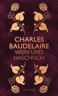 Charles  Baudelaire - Wein und Haschisch