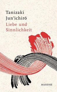 Jun'ichiro  Tanizaki - Liebe und Sinnlichkeit