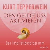 Kurt  Tepperwein - Den Geldfluss aktivieren CD